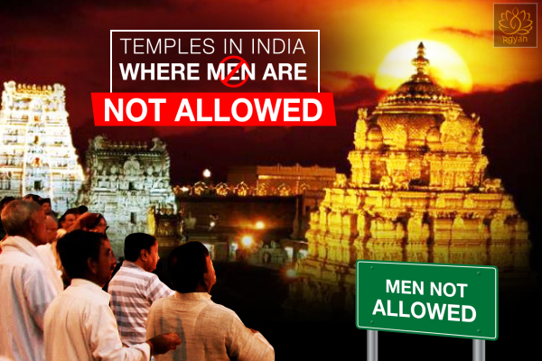 Temples where Men are not allowed