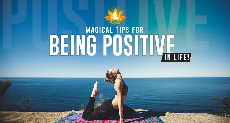 10 Magical Tips For Being Poisitive In Life