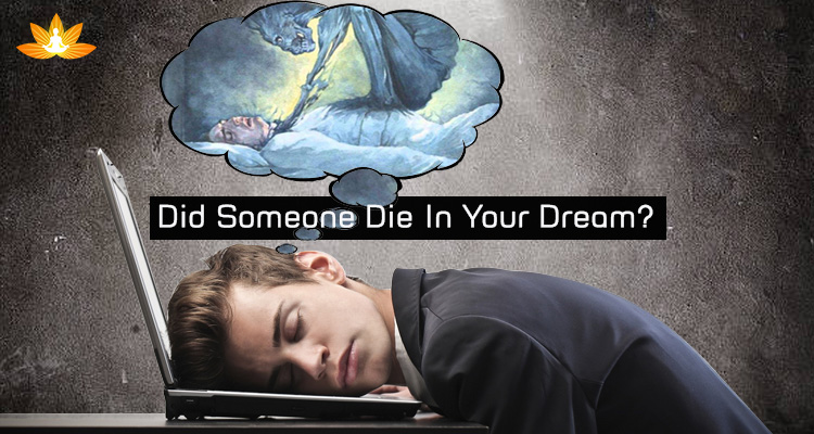 Saw A Dream Of Someone Dying? It Is A Message For You! - Rgyan