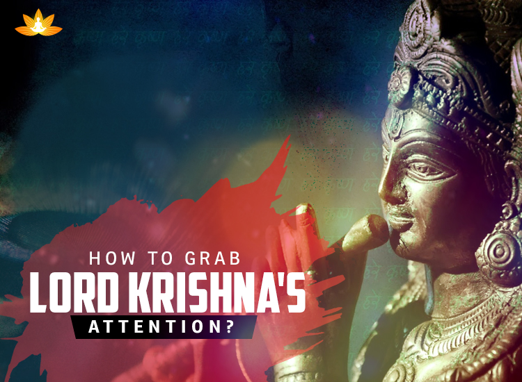 How To Grab Lord Krishna's Attention?