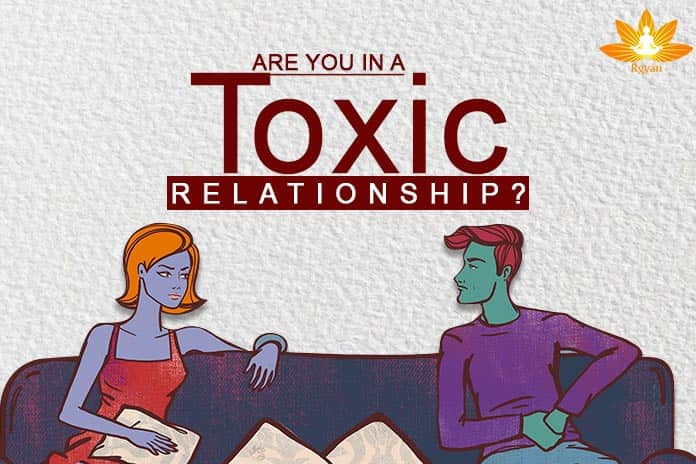 Are You In A Toxic Relationship? - Wellness By Rgyan
