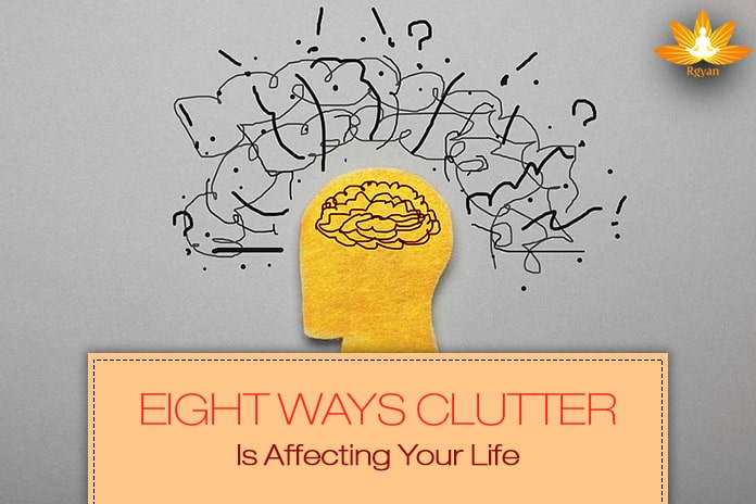 Eight Ways Clutter Is Affecting Your Life