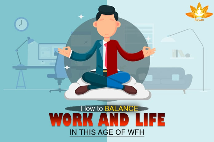 How To Manage A Healthy Work And Life Balance In This Age Of WFH